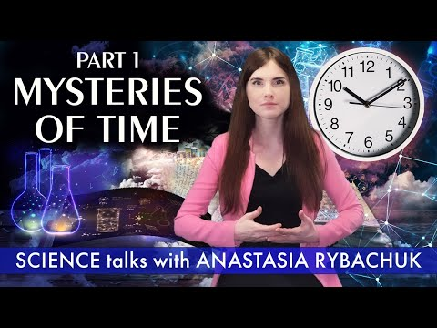 Mysteries of Time. Part 1 | Science Talks with Anastasia Rybachuk